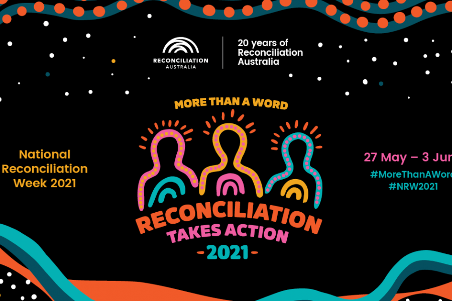 More than a word. Reconciliation takes action – National Reconciliation Week 2021